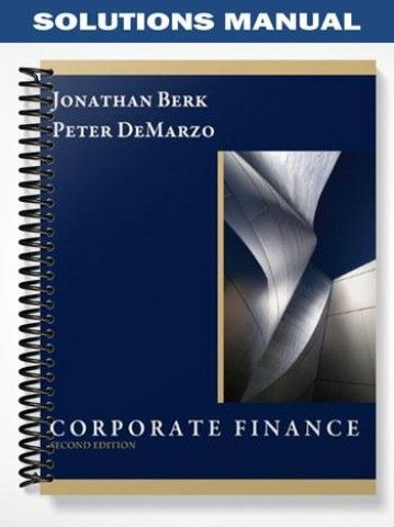 Solutions Manual For Corporate Finance 2nd Edition By Berk Finance Solutions Corporate