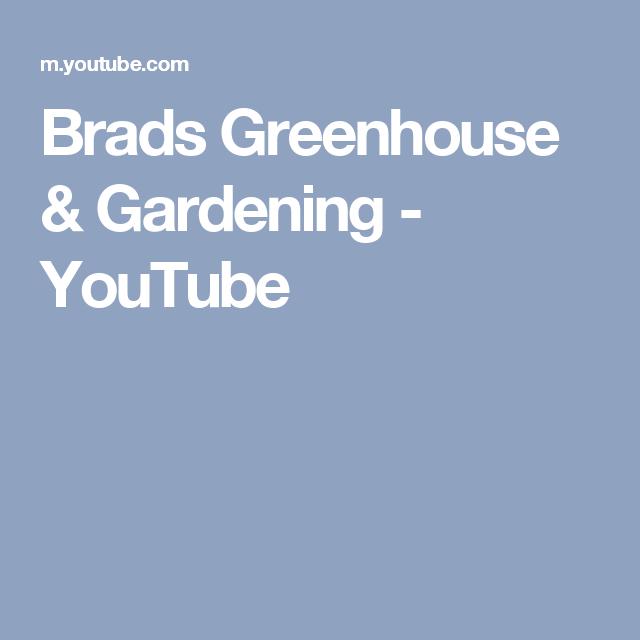 Brads Greenhouse & Gardening - YouTube
