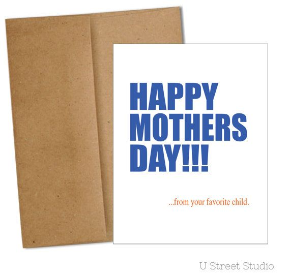 Happy Mothers Day. from your favorite child. Humor card for mothers day. funny and slightly crass greeting card from child