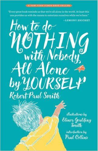 How to do nothing with nobody all alone by yourself robert paul how to do nothing with nobody all alone by yourself robert paul smith elinor goulding smith paul collins 9780982053959 amazon books solutioingenieria Image collections