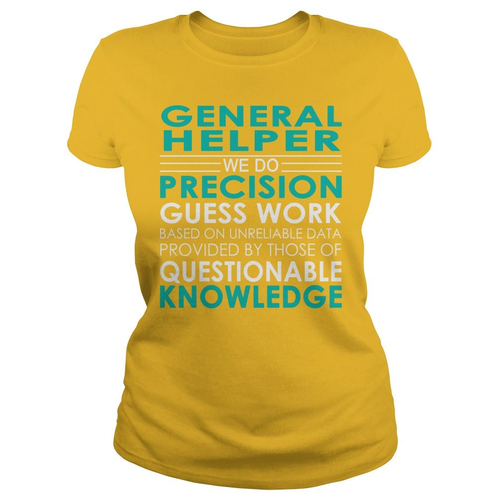 General Helper We Do Precision Guess Work Job Shirts #gift #ideas #Popular #Everything #Videos #Shop #Animals #pets #Architecture #Art #Cars #motorcycles #Celebrities #DIY #crafts #Design #Education #Entertainment #Food #drink #Gardening #Geek #Hair #beauty #Health #fitness #History #Holidays #events #Home decor #Humor #Illustrations #posters #Kids #parenting #Men #Outdoors #Photography #Products #Quotes #Science #nature #Sports #Tattoos #Technology #Travel #Weddings #Women