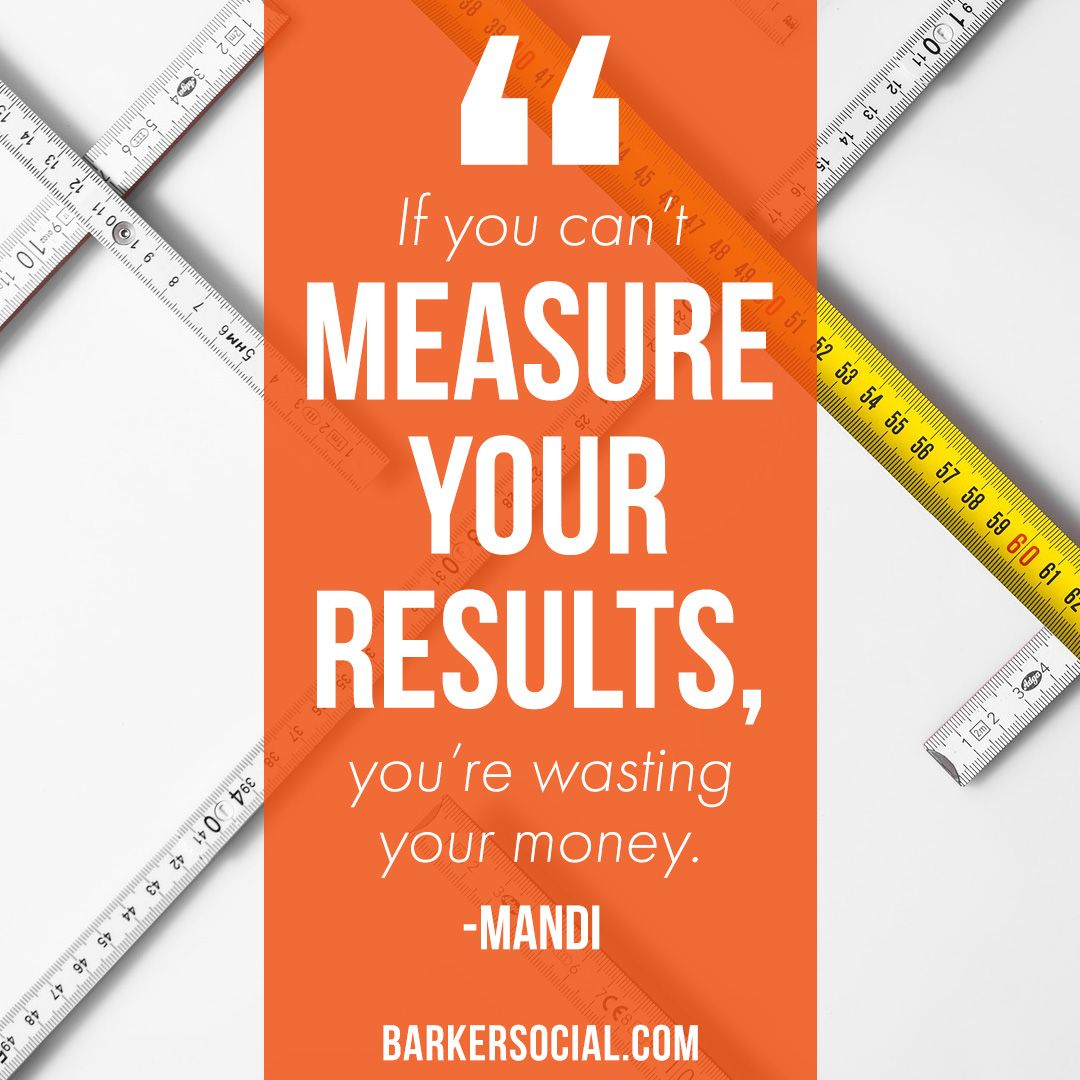 If you can't measure your results, you're wasting your