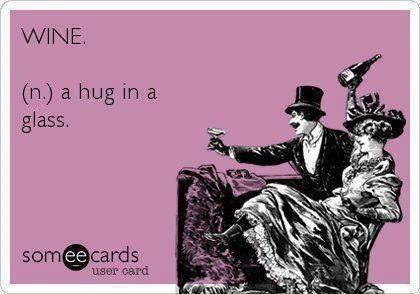 Wine - a hug in a glass