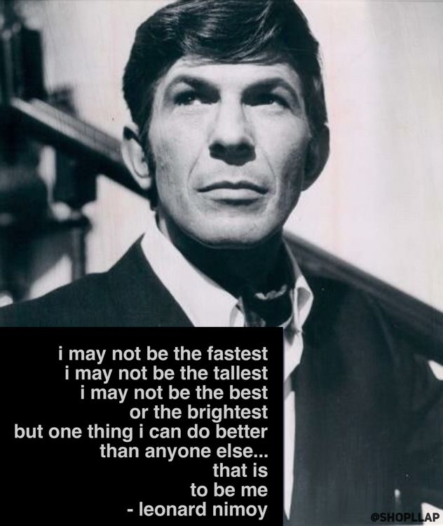 Leonard Nimoy Quotes New I May Not Be The Fastest I May Not Be The Tallest I May Not Be The