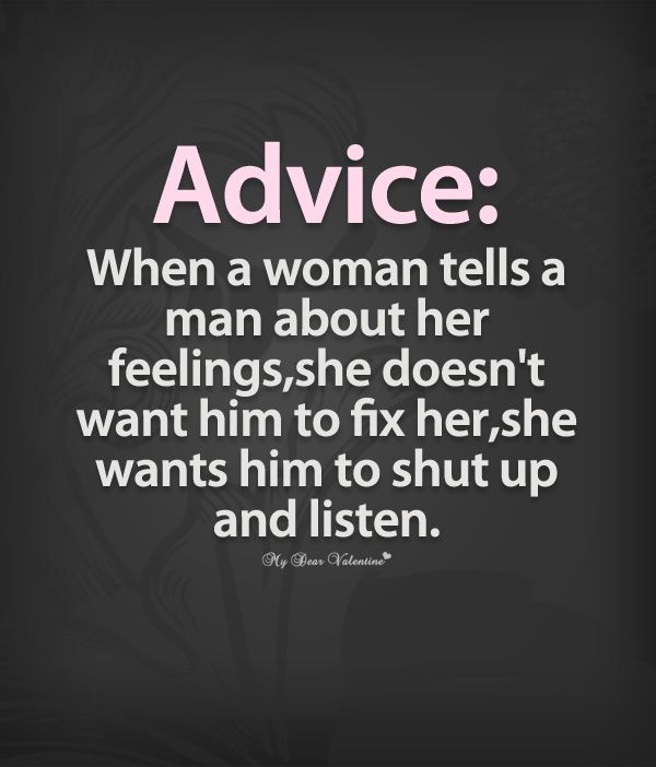 What A Woman Wants From A Man Quotes: When A Women Tells A Man About Her Feelings, She