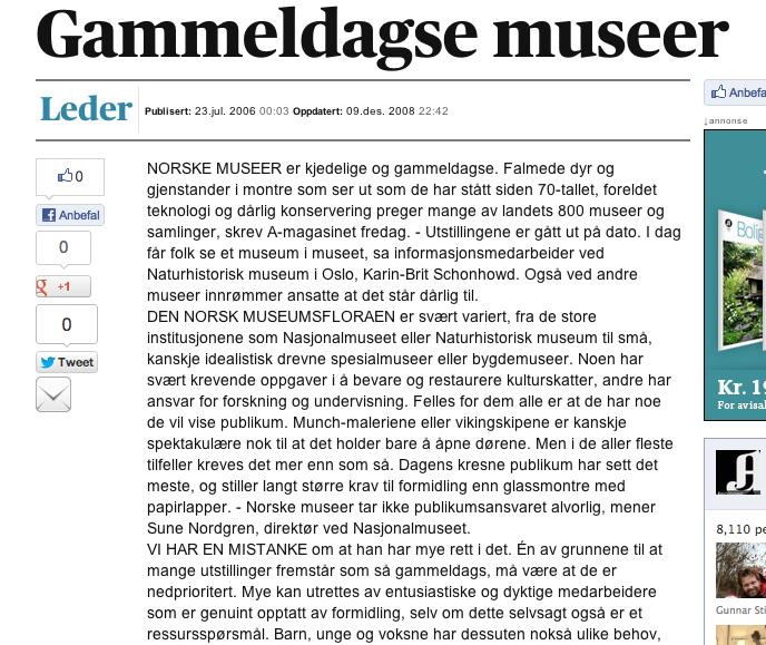 """""""Å TA GODT VARE på kulturarven vår er en oppgave museene selv tar best hånd om. Men når det gjelder formidling, trengs nytenkning. Oljemuseet har for eksempel involvert scenografer og kunstnere. Slike samarbeidsformer vil forhåpentligvis gi publikum spennende opplevelser mange steder fremover.""""   (Leder i Aftenposten 23.7.2006) http://www.aftenposten.no/meninger/leder/Gammeldagse-museer-6594948.html"""