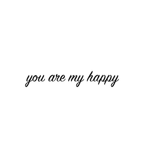You Are My Happy Quotes I Love This Quote You Are My Happy Are