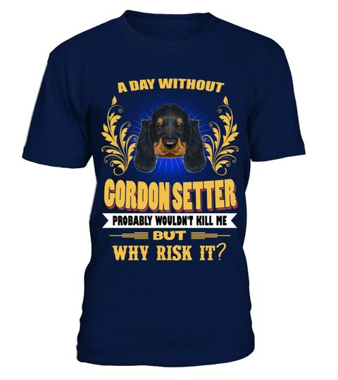 # A Day WithOut Gordon Setter Dog .  HOW TO ORDER:1. Select the style and color you want: 2. Click Reserve it now3. Select size and quantity4. Enter shipping and billing information5. Done! Simple as that!TIPS: Buy 2 or more to save shipping cost!This is printable if you purchase only one piece. so dont worry, you will get yours.Guaranteed safe and secure checkout via:Paypal | VISA | MASTERCARDA Day WithOut Gordon Setter Dog
