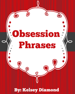 Obsession Phrases PDF Ebook free Download. Kelsey Diamond has told apart the simplest little tasks that will go a long way, just by igniting that initial spark. Rest assured that the tips and tricks delivered inside Obsession Phrases have been proven effective for a number of women out there and are not like any other tips they have already heard from somebody else. Kelsey reveals all her little secrets and common dating myths in ways to seduce a
