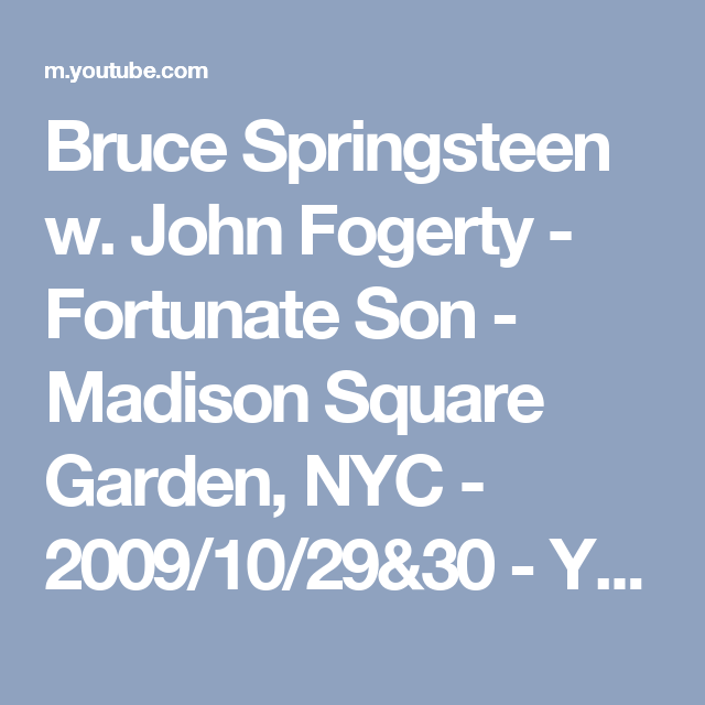 Bruce Springsteen W John Fogerty Fortunate Son Madison Square Garden Nyc 2009 10 29 30 Youtube Fortunate Son Madison Square Madison Square Garden