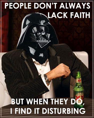 People Don T Always Lack Faith But When They Do I Find It Disturbing Star Wars Jokes Star Wars Humor Star Wars Memes