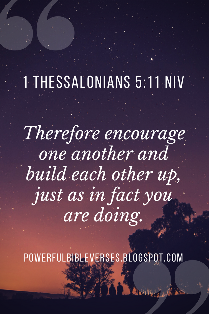 1 Thessalonians 5:11 NIV Therefore encourage one another and build each other up, just as in fact you are doing. #bible #bileverses #quotes