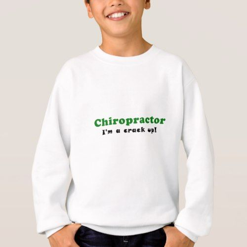 Chiropractor Im a Crack Up Sweatshirt