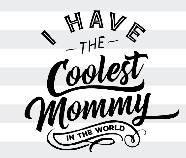 I Have The Coolest Mommy - SVG,PNG, EPS, DXF Digital Files for Cricut, Silhouette, Sure Cuts A Lot and More