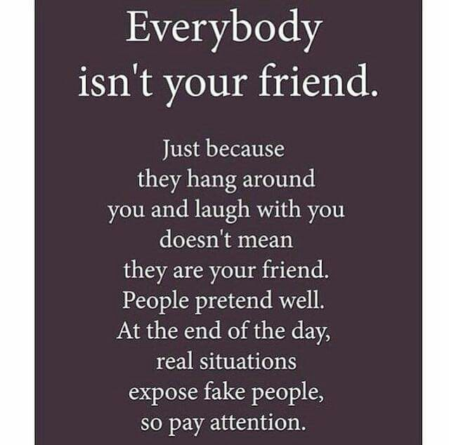 I know this to be true. I have no friends | Fake friend ...