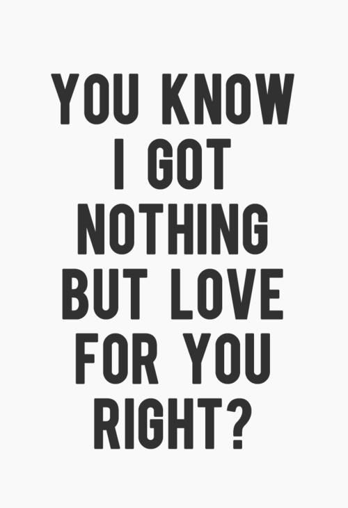 Nothing But Love Love Is Love Life Quotes Love Me Quotes