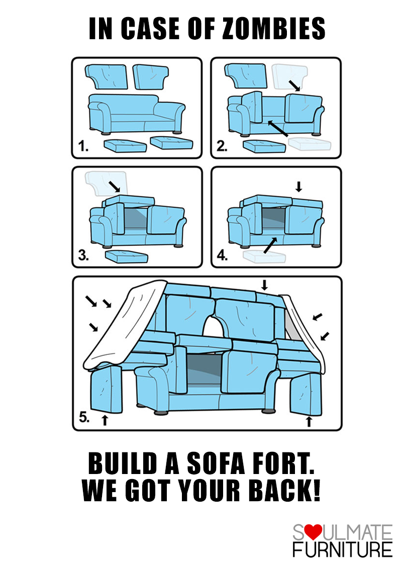 Dont forget that in case of a zombie outbreak even your couch can quickly be turned into a makeshift fort its also great entertainment for your kids