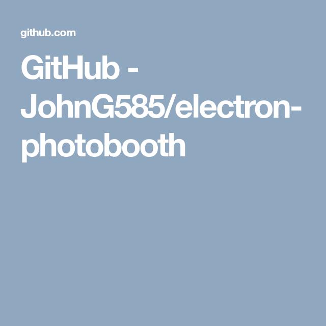 GitHub - JohnG585/electron-photobooth | Fotobox | Fotobox, Fotos