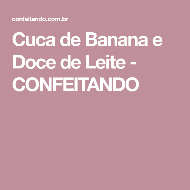 Cuca de Banana e Doce de Leite - CONFEITANDO