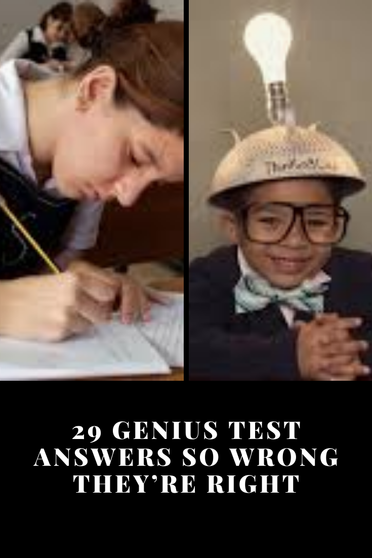 29 Genius Test Answers So Wrong They're Right Genius