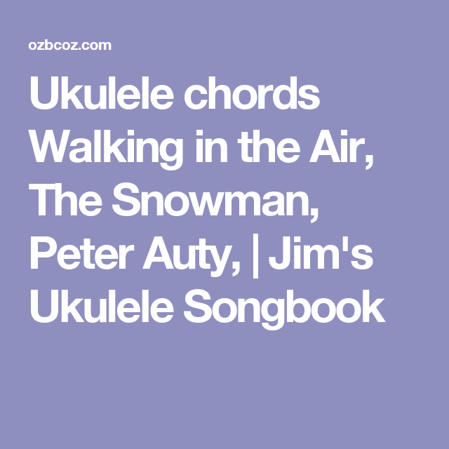Ukulele Chords Walking In The Air The Snowman Peter Auty Jims