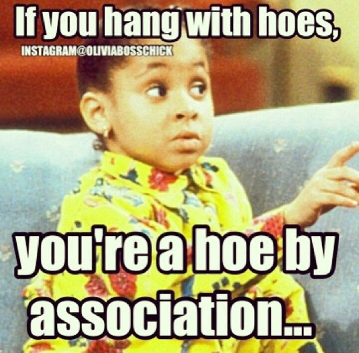 aef979006ae493dd4ecfbee549c00f9c if you hang with hoes you're a hoe by association olivia boss