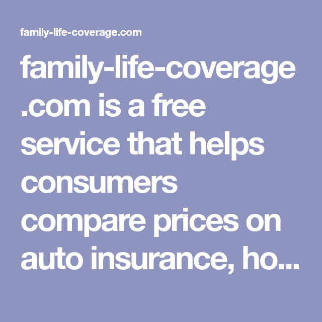 Family Life Coverage Com Is A Free Service That Helps Consumers