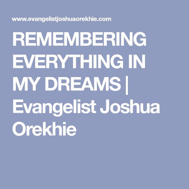 REMEMBERING EVERYTHING IN MY DREAMS | Evangelist Joshua Orekhie | A