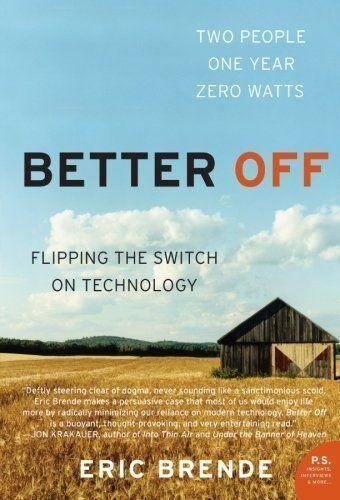 Better Off: Flipping the Switch on Technology (P.S.) by Brende, Eric published by Harper Perennial (2005) null http://www.amazon.com/dp/B00E324J1M/ref=cm_sw_r_pi_dp_ekTItb03S1C9B2ZS $4.95