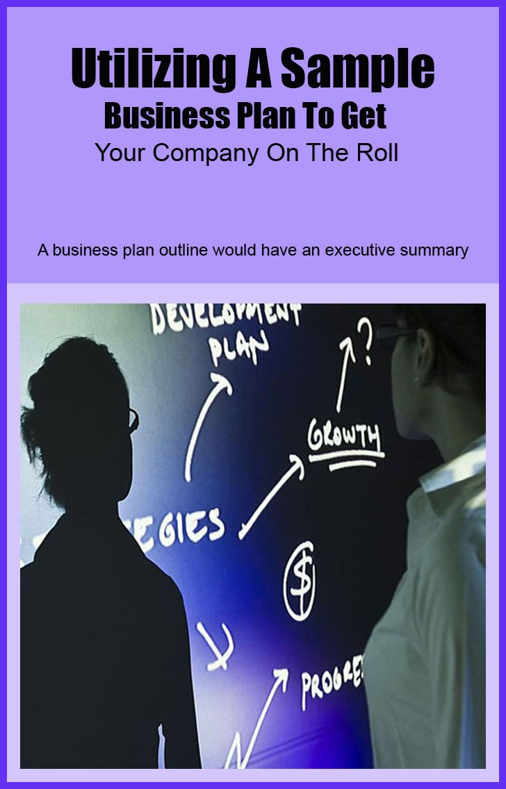 Utilizing A Sample Business Plan To Get Your Company On The Roll