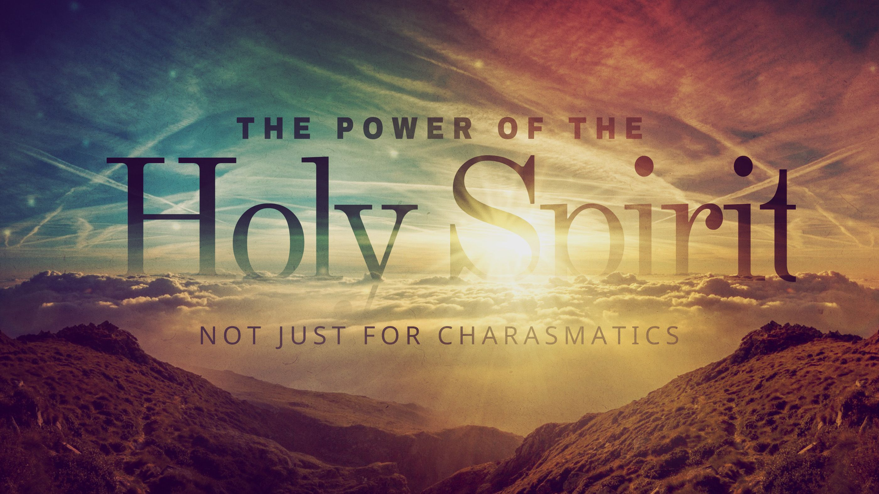"7/8/15 ""The Power Of The Holy Spirit – Not Just For Charasmatics"