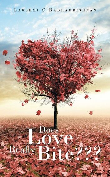 Does Love Really Bite??? ebook by Lakshmi C Radhakrishnan - Rakuten Kobo