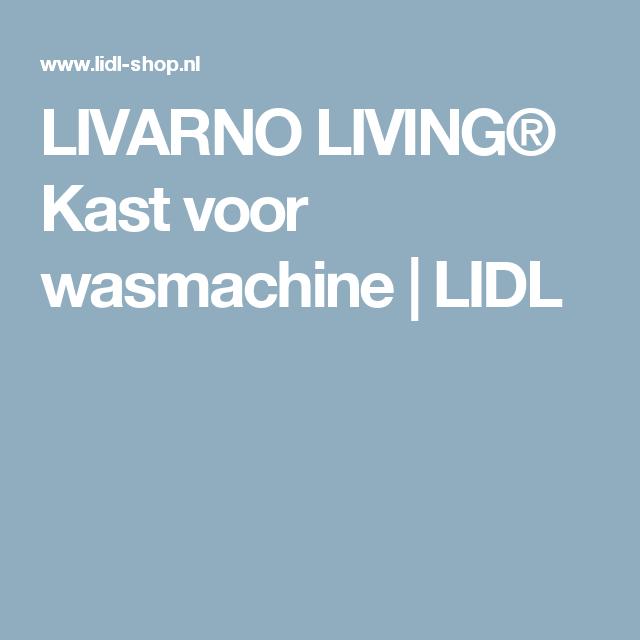 Livarno Living Kast Voor Wasmachine Lidl Kast Kast