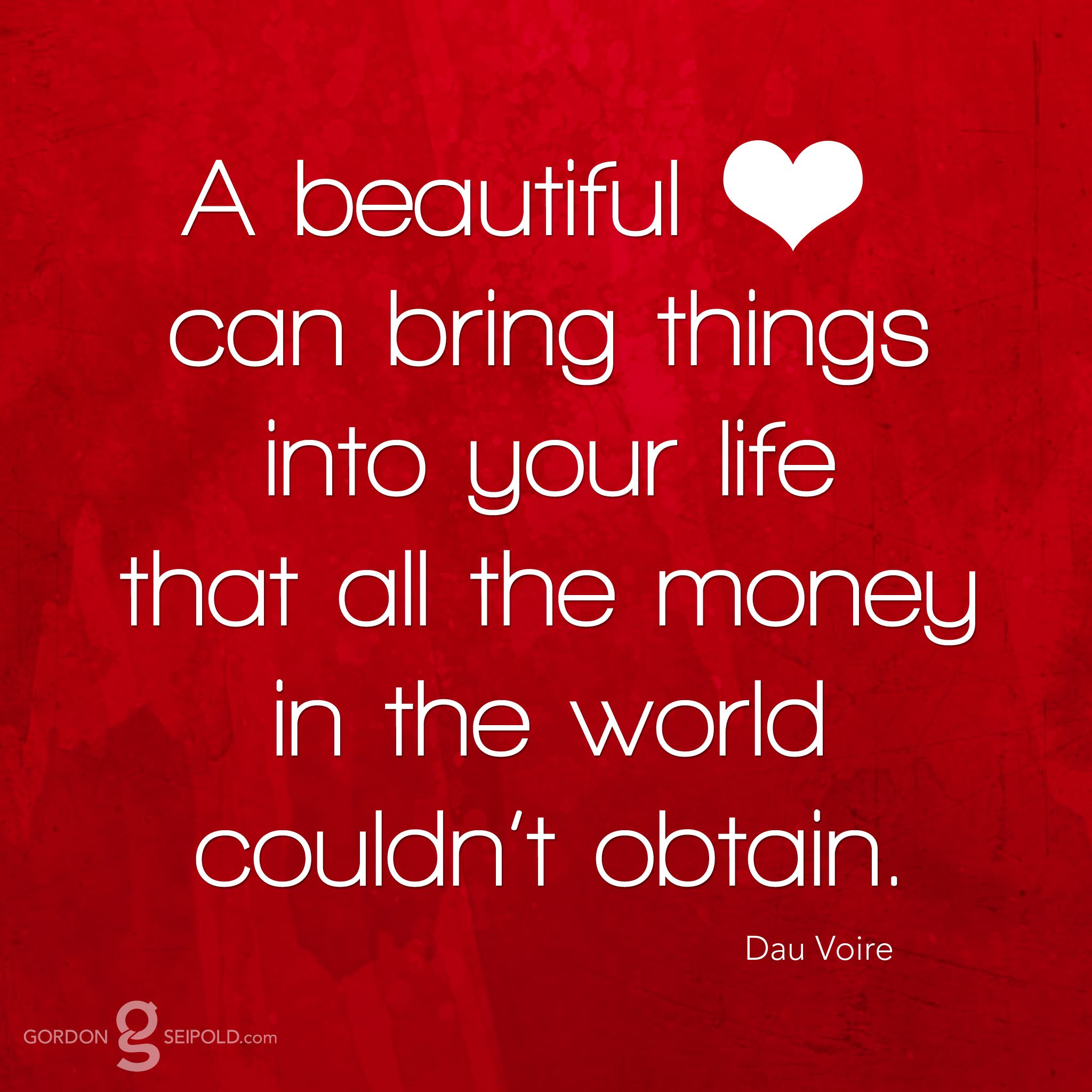 A beautiful heart can bring things into your life that