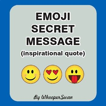 A Secret Emoji Code Activity Use The Code Key To Decode The Secret Message Inspirational Quote Free For A Limited Secret Messages Secret Emoji Messages