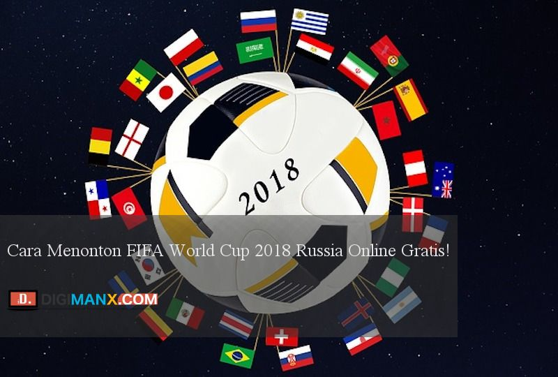 Cara Menonton Fifa World Cup 2018 Russia Online Gratis Piala Dunia Fifa Fifa World Cup