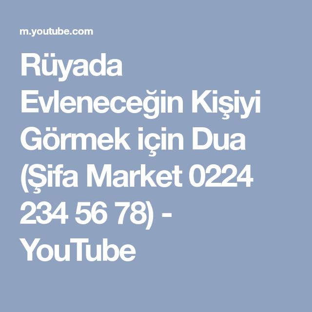Ruyada Evlenecegin Kisiyi Gormek Icin Dua Sifa Market 0224 234 56 78 Youtube Dualar Youtube Ruya