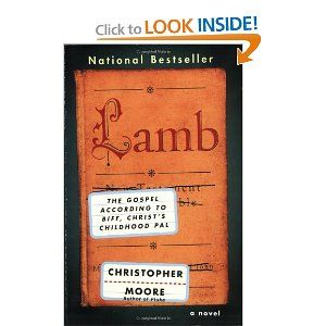 Lamb: The Gospel According to Biff, Christ's Childhood Pal  (1 of my fave books Of All Time. Ever.)