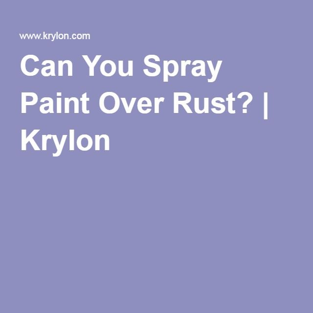 Superior Can You Spray Paint Over Rust Part - 12: Can You Spray Paint Over Rust? | Krylon