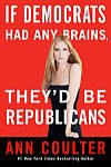 If Democrats Had Any Brains, They'd Be Republicans, Ann Coulter, 9780307353450, #books, #btripp, #reviews