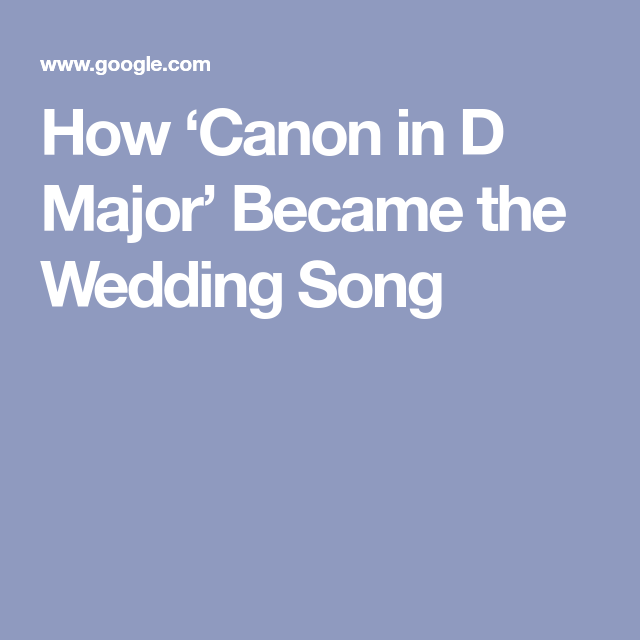 How Canon In D Major Became The Wedding Song In 2020 Songs Popular Wedding Songs Piece Of Music