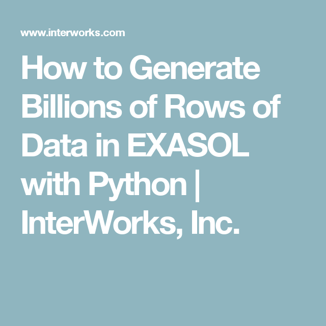 How to Generate Billions of Rows of Data in EXASOL with