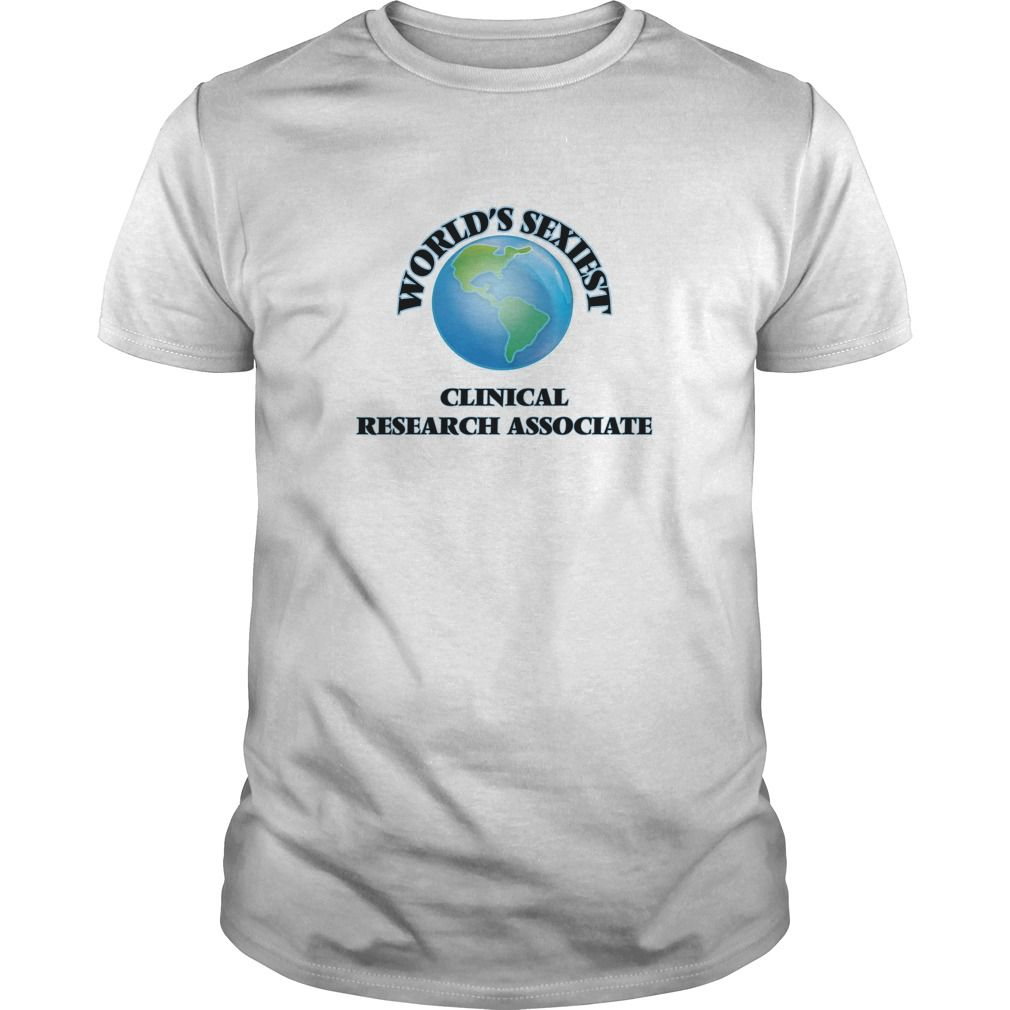 World's Sexiest Clinical Research Associate - The perfect shirt to show your passion for your favorite sport or hobby.