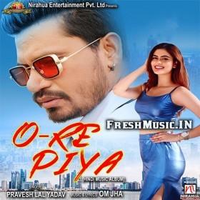 O Re Piya Pravesh Lal Yadav Bhojpuri Mp3 Song Download Mp3 Song Download Mp3 Song Songs