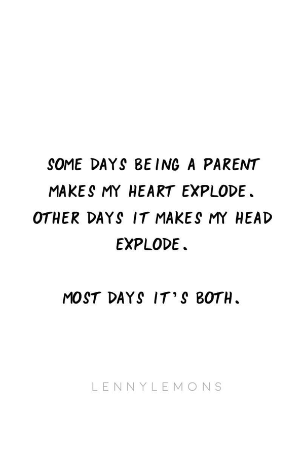 Some Days Being A Parent Makes My Heart Explode Other Days It Makes My Head Explode Most Day Motherhood Quotes Funny Quotes About Motherhood Mom Advice Funny