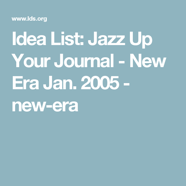 Idea List: Jazz Up Your Journal - New Era Jan. 2005 - new-era