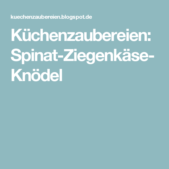 Küchenzaubereien: Spinat-Ziegenkäse-Knödel