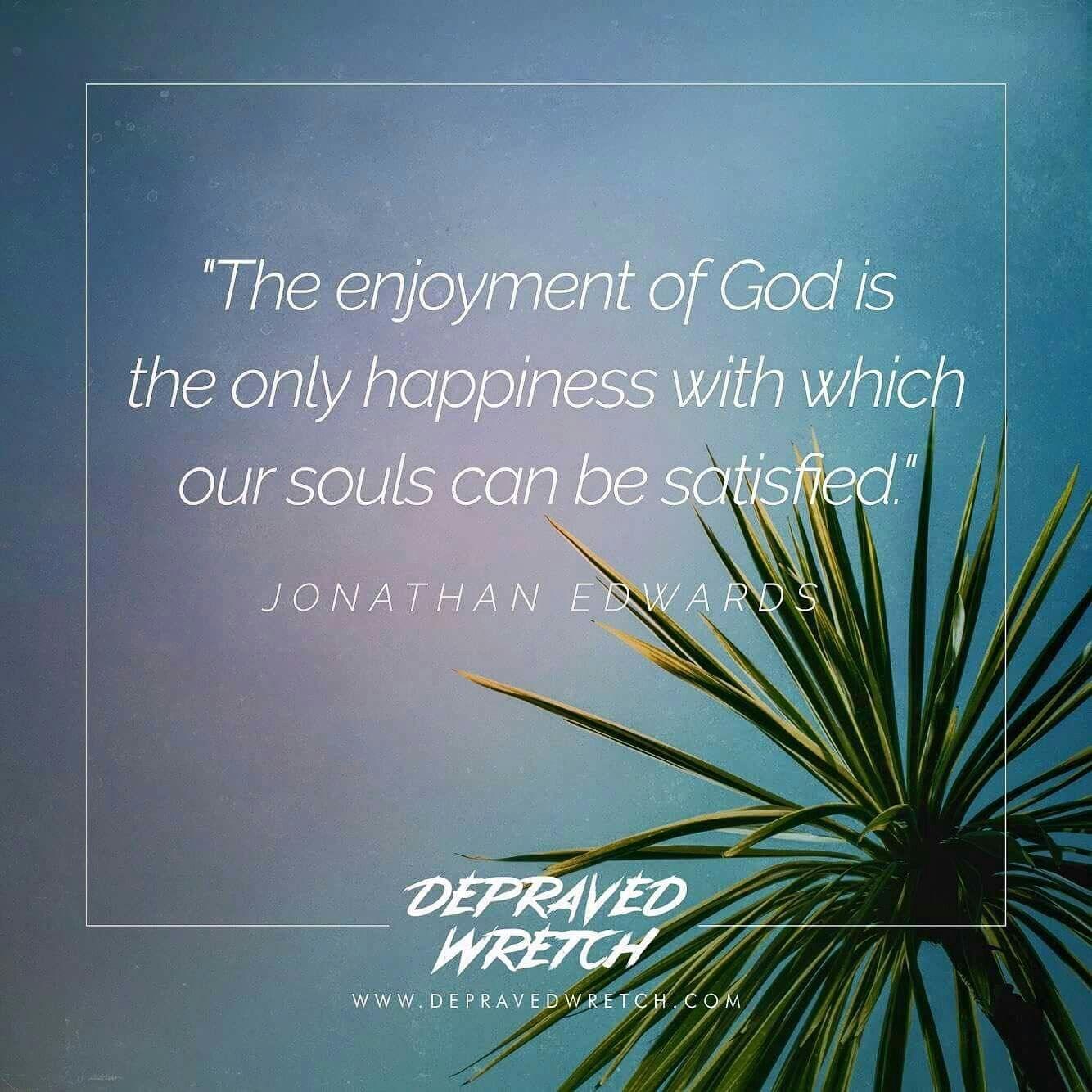 Jonathan Edwards Quotes Christian Quotes  Jonathan Edwards Quotes  God  Enjoyment  Joy