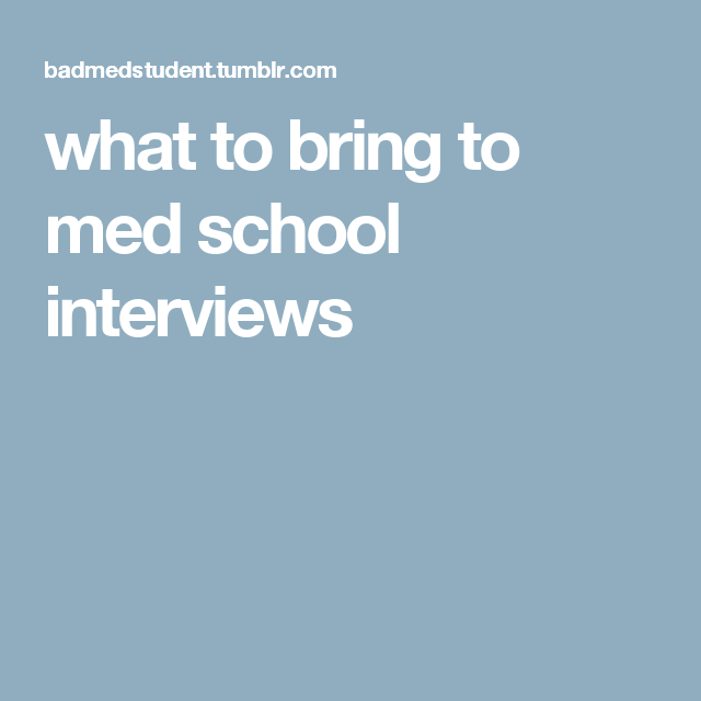 what to bring to med school interviews