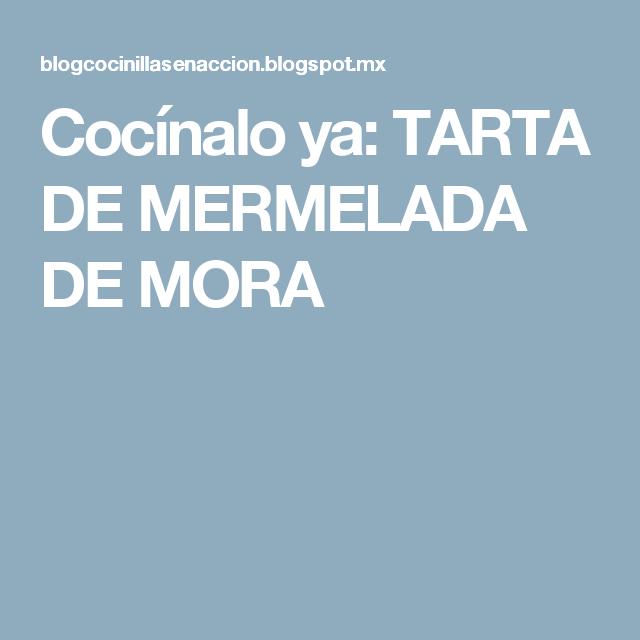 Cocínalo ya: TARTA DE MERMELADA DE MORA